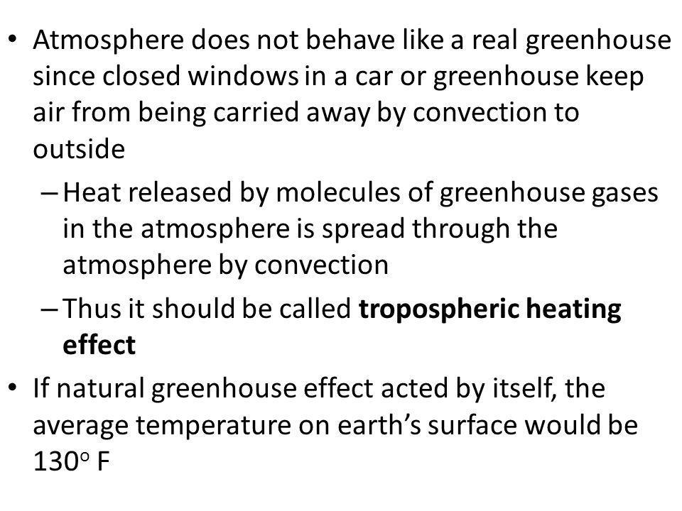Atmosphere does not behave like a real greenhouse since closed windows in a car or greenhouse keep air from being carried away by convection to outside