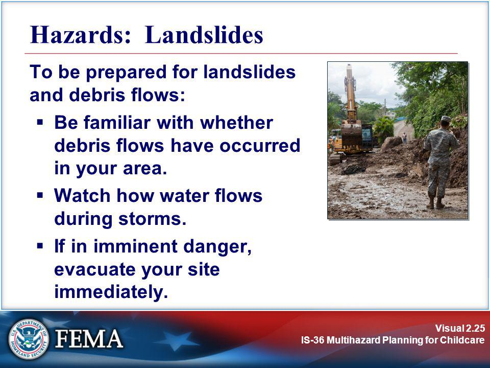 Hazards: Landslides To be prepared for landslides and debris flows: