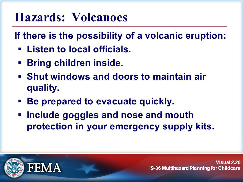 Hazards: Volcanoes If there is the possibility of a volcanic eruption: