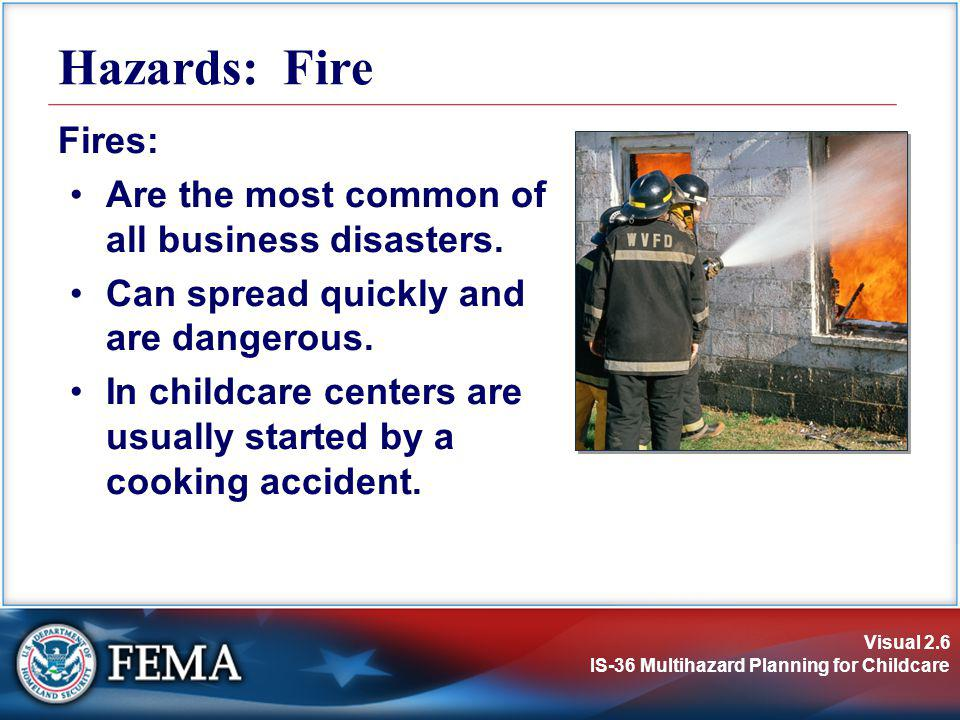 Hazards: Fire Fires: Are the most common of all business disasters.