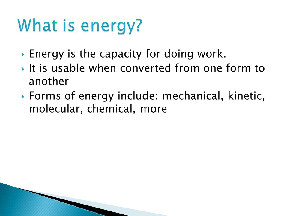 What is energy Energy is the capacity for doing work.