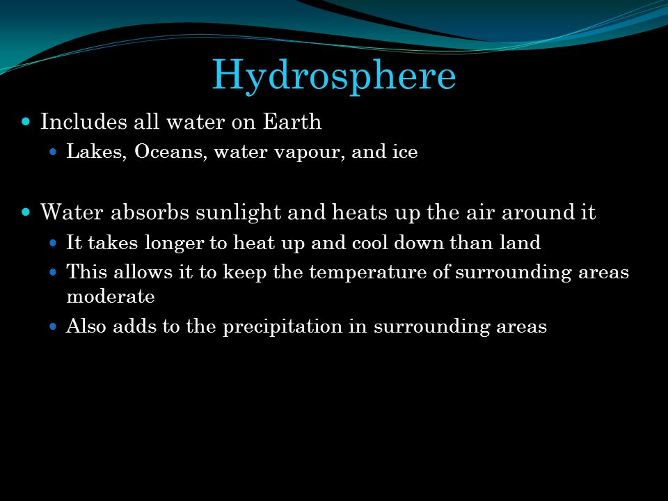 Hydrosphere Includes all water on Earth