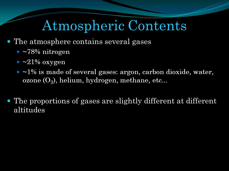 Atmospheric Contents The atmosphere contains several gases