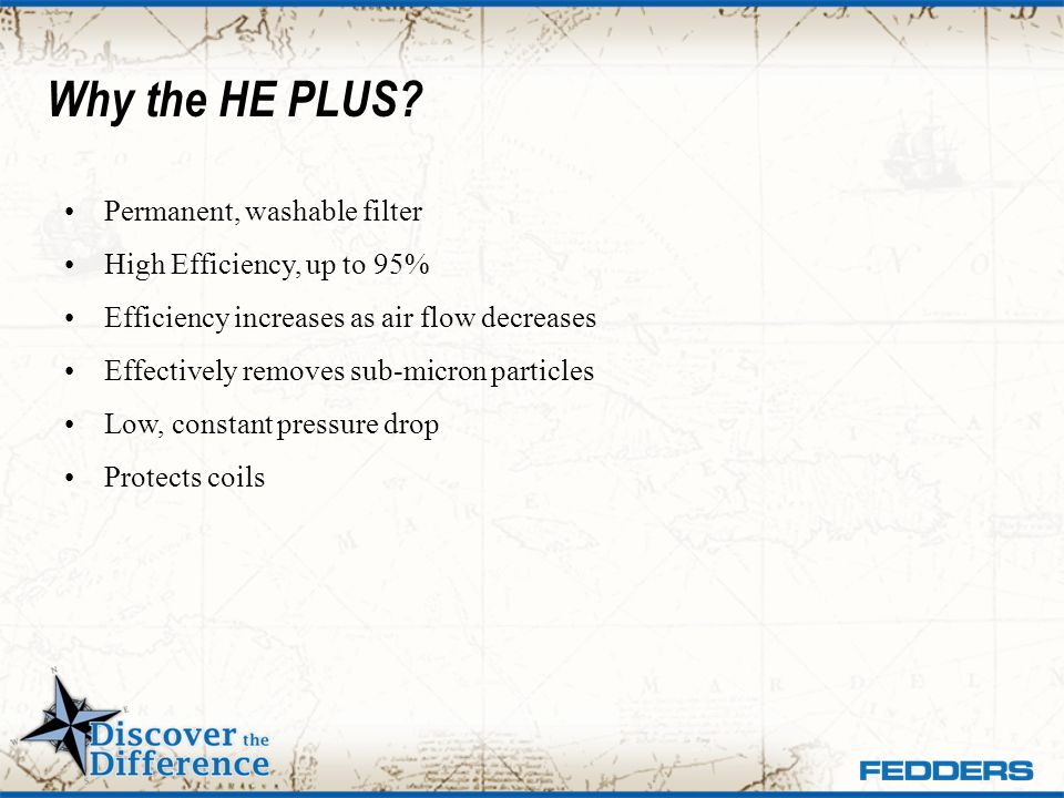 Why the HE PLUS Permanent, washable filter High Efficiency, up to 95%