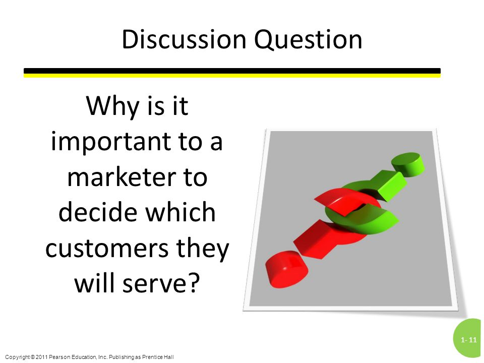 Discussion Question Why is it important to a marketer to decide which customers they will serve