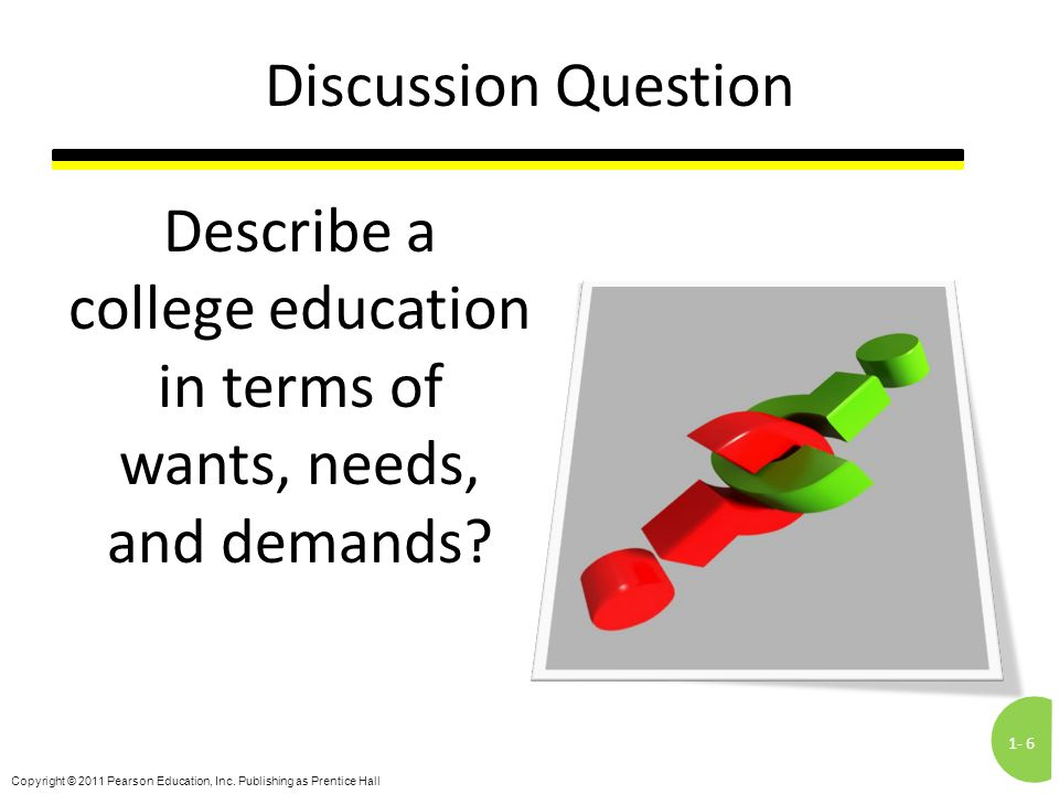 Describe a college education in terms of wants, needs, and demands