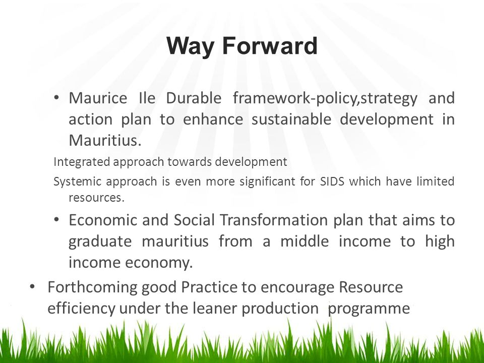 Way Forward Maurice Ile Durable framework-policy,strategy and action plan to enhance sustainable development in Mauritius.