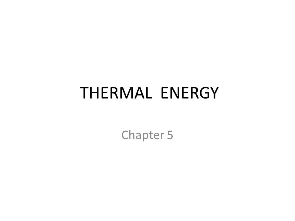 THERMAL ENERGY Chapter 5