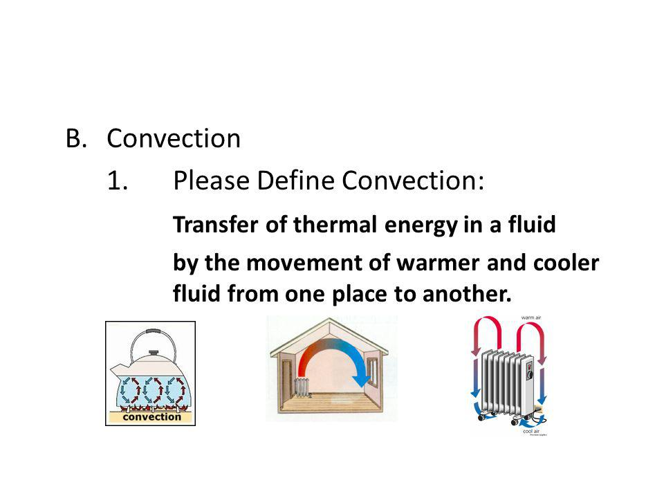 1. Please Define Convection: Transfer of thermal energy in a fluid
