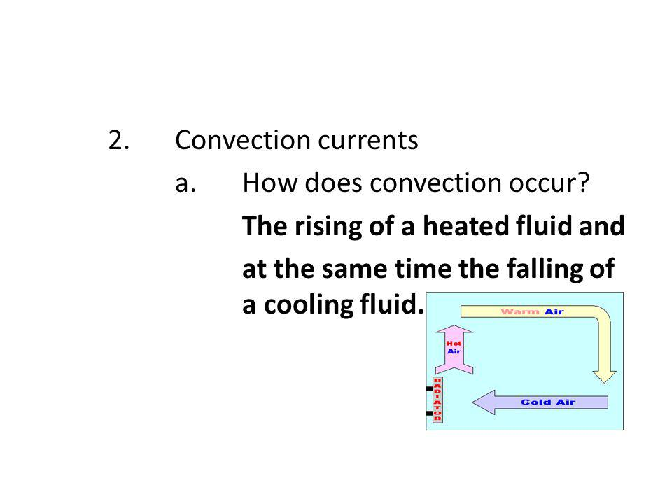 2. Convection currents a. How does convection occur