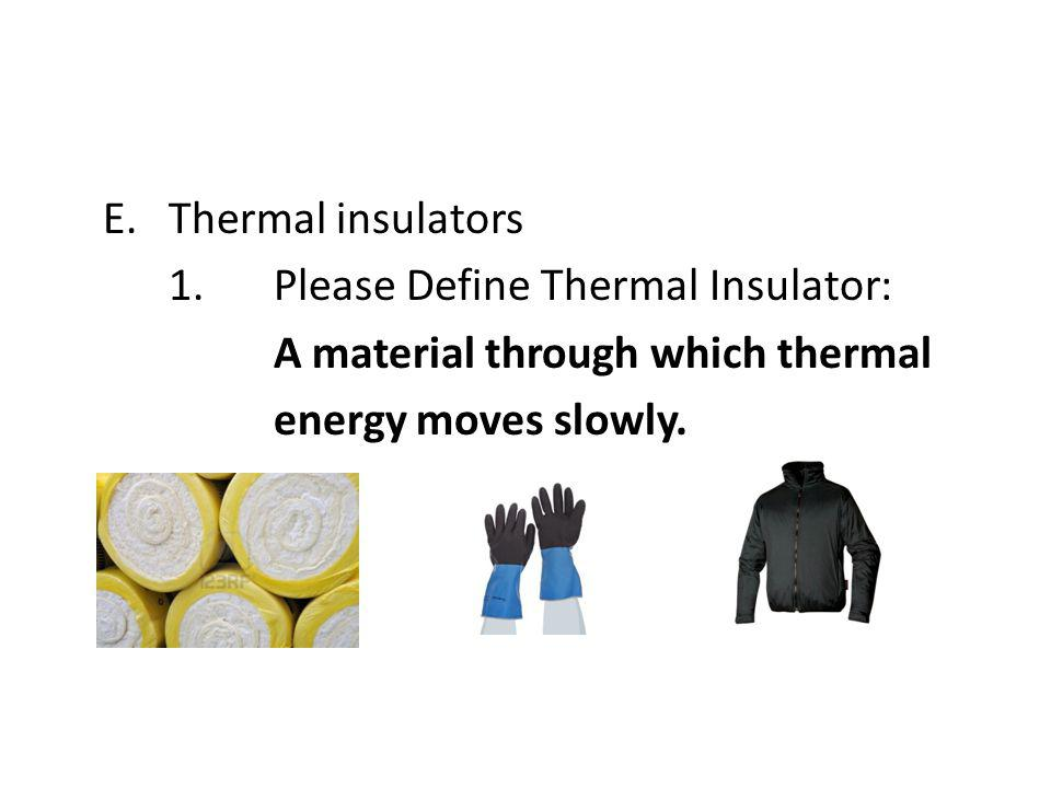 E. Thermal insulators 1.