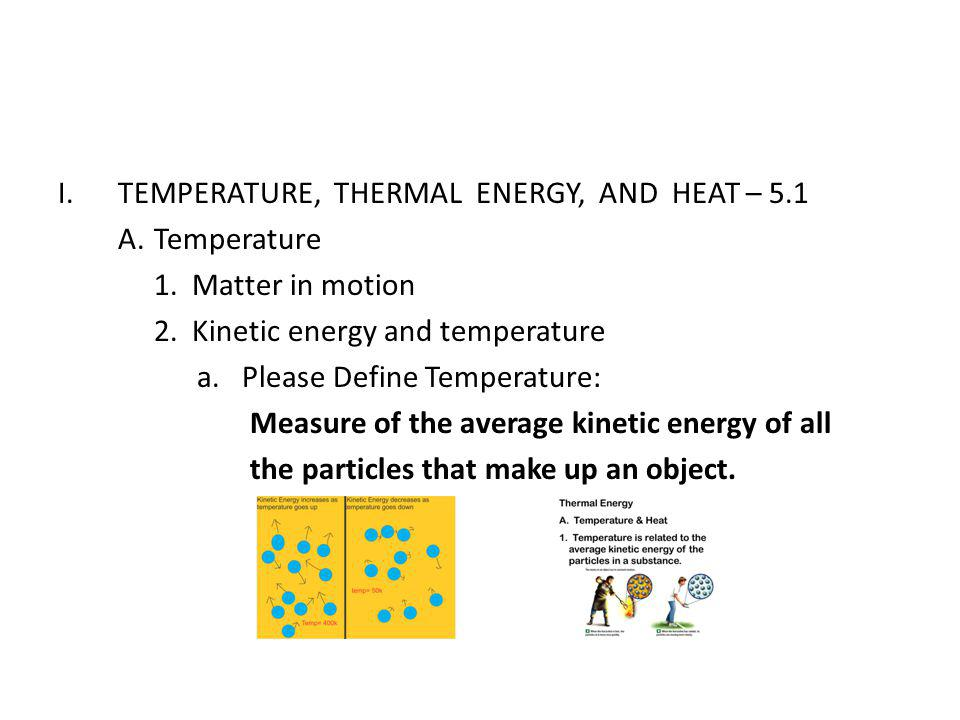 TEMPERATURE, THERMAL ENERGY, AND HEAT – 5.1