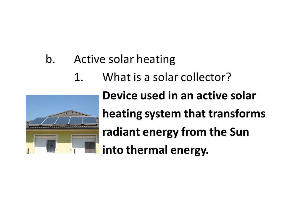 b. Active solar heating 1. What is a solar collector