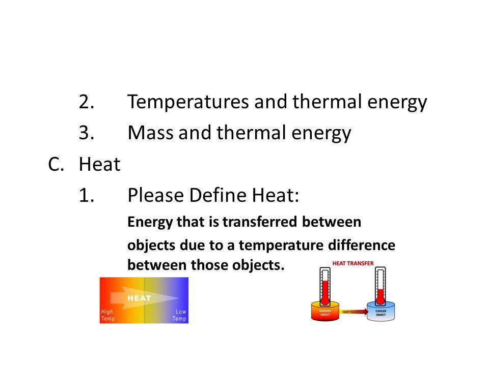 2. Temperatures and thermal energy 3. Mass and thermal energy C. Heat
