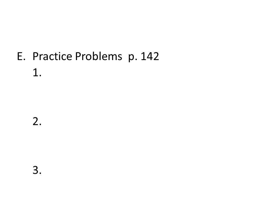 Practice Problems p. 142 1. 2. 3.