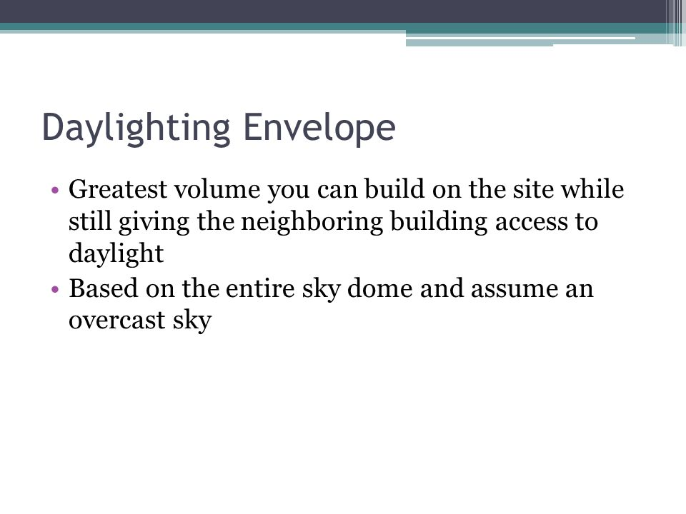 Daylighting Envelope Greatest volume you can build on the site while still giving the neighboring building access to daylight.
