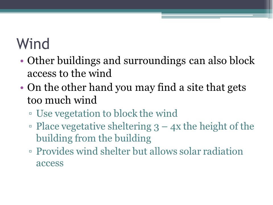 Wind Other buildings and surroundings can also block access to the wind. On the other hand you may find a site that gets too much wind.