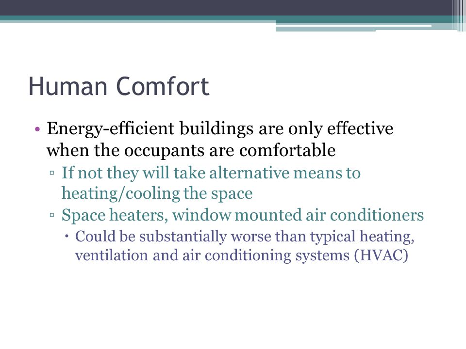 Human Comfort Energy-efficient buildings are only effective when the occupants are comfortable.
