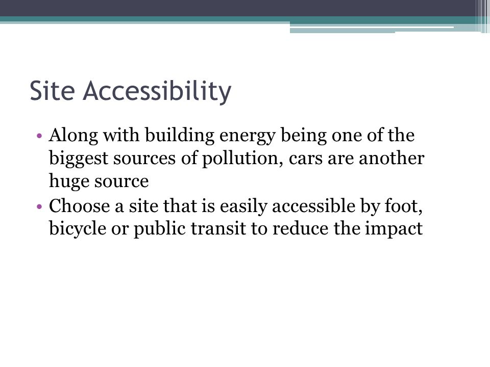 Site Accessibility Along with building energy being one of the biggest sources of pollution, cars are another huge source.