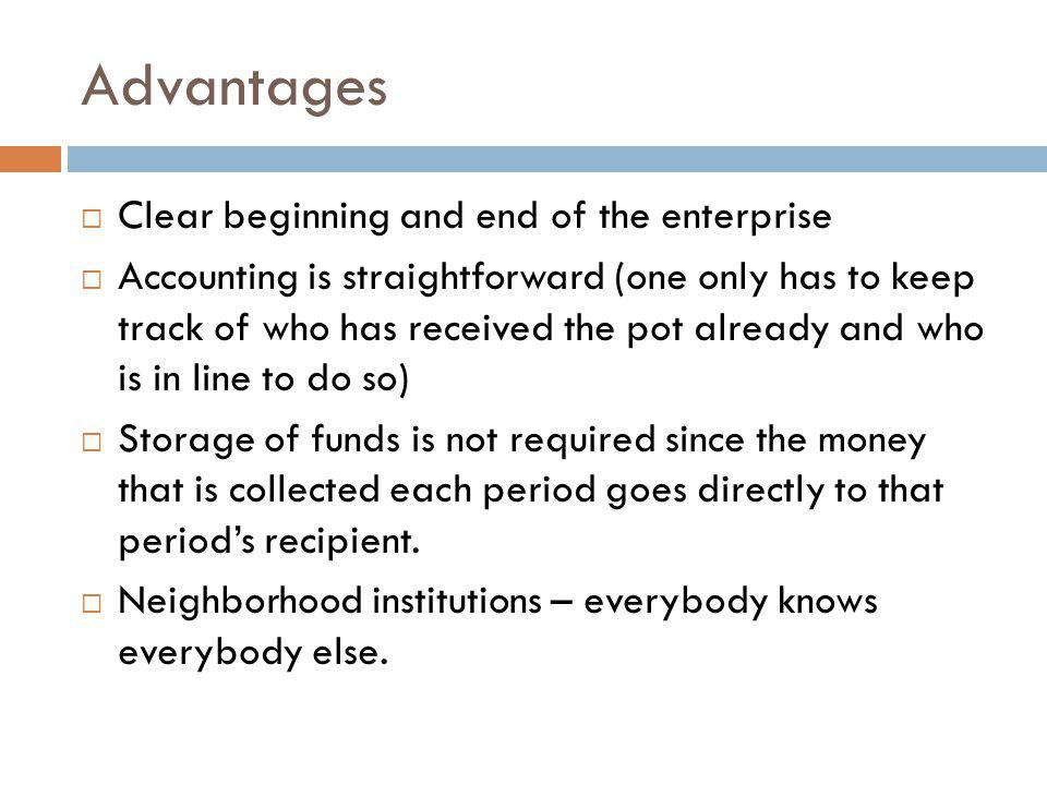 Advantages Clear beginning and end of the enterprise