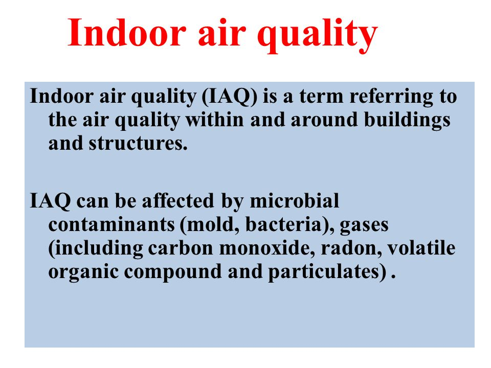 Indoor air quality Indoor air quality (IAQ) is a term referring to the air quality within and around buildings and structures.