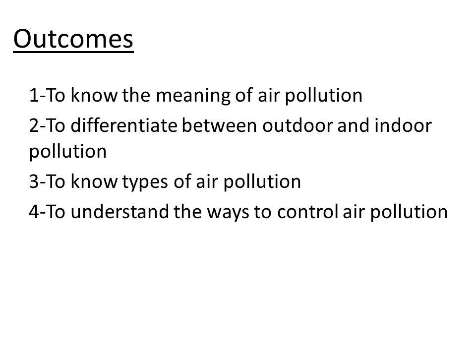Outcomes 1-To know the meaning of air pollution