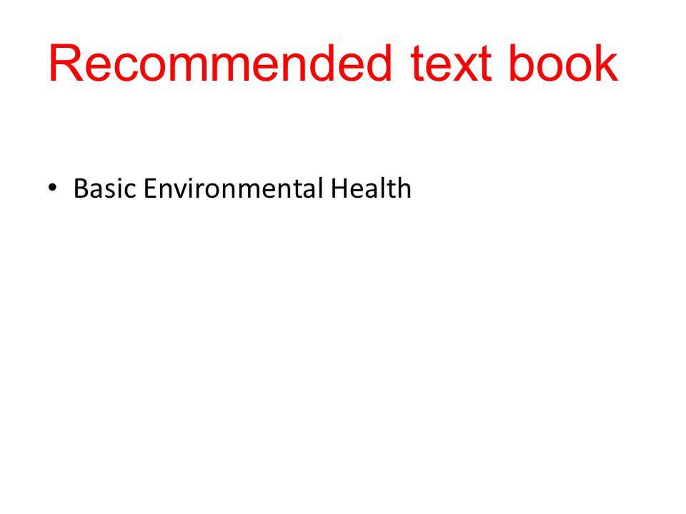 Recommended text book Basic Environmental Health