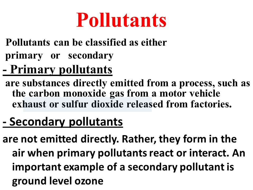 Pollutants - Secondary pollutants - Primary pollutants