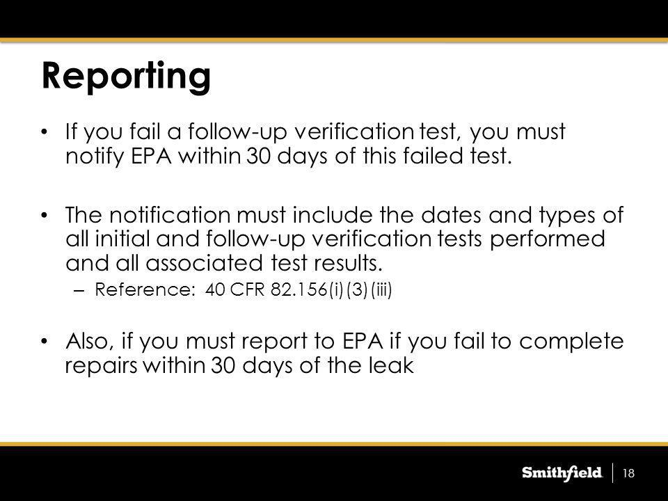 Reporting If you fail a follow-up verification test, you must notify EPA within 30 days of this failed test.