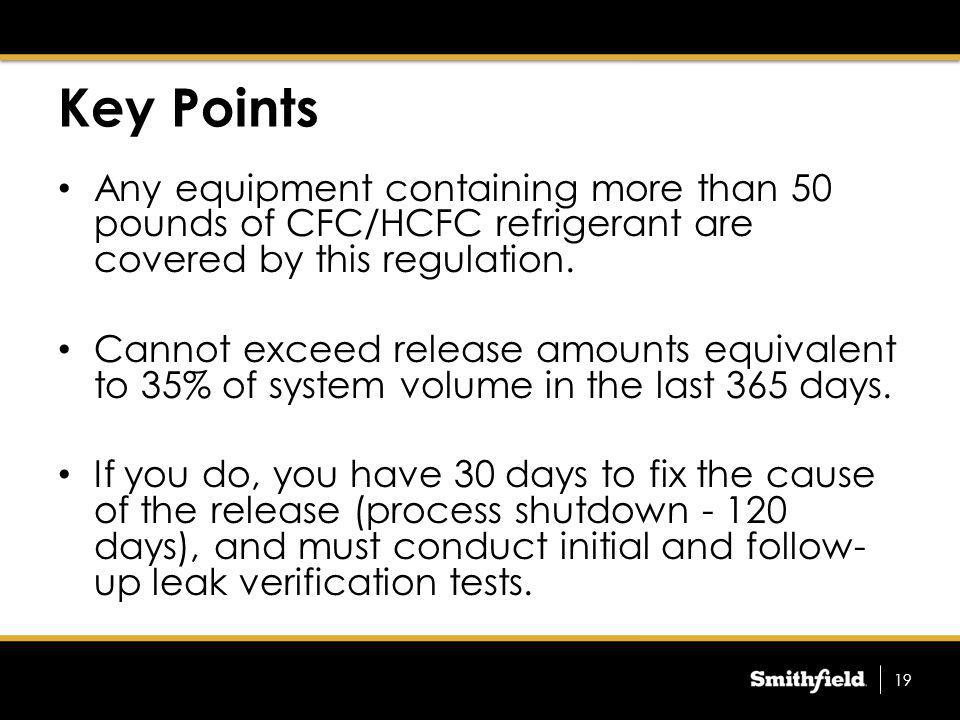 Key Points Any equipment containing more than 50 pounds of CFC/HCFC refrigerant are covered by this regulation.