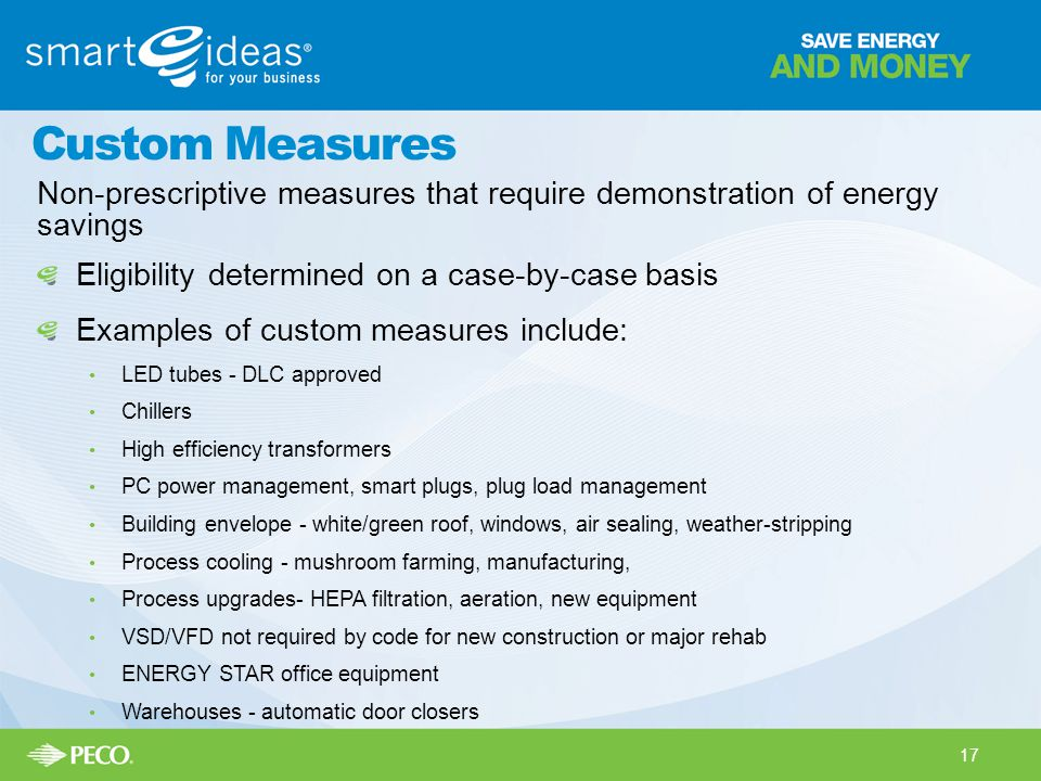 Custom Measures Non-prescriptive measures that require demonstration of energy savings. Eligibility determined on a case-by-case basis.