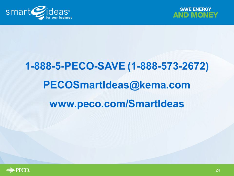 1-888-5-PECO-SAVE (1-888-573-2672) PECOSmartIdeas@kema.com www.peco.com/SmartIdeas