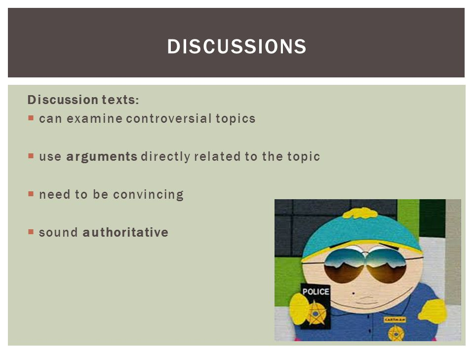 Discussions Discussion texts: can examine controversial topics