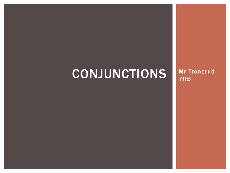 Conjunctions Mr Tronerud 7RB