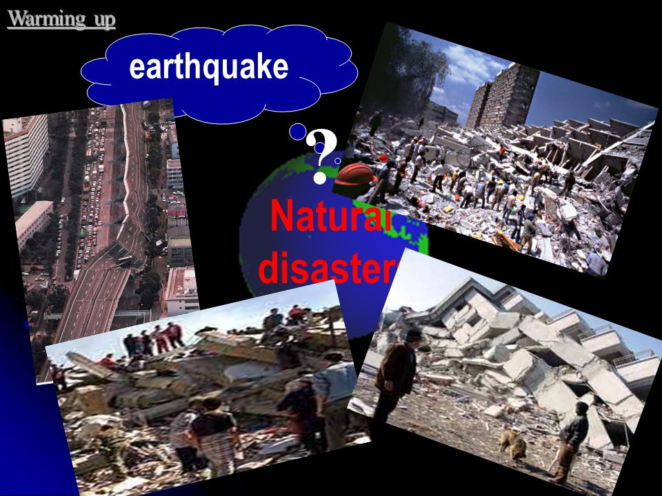 Warming up earthquake Natural disasters