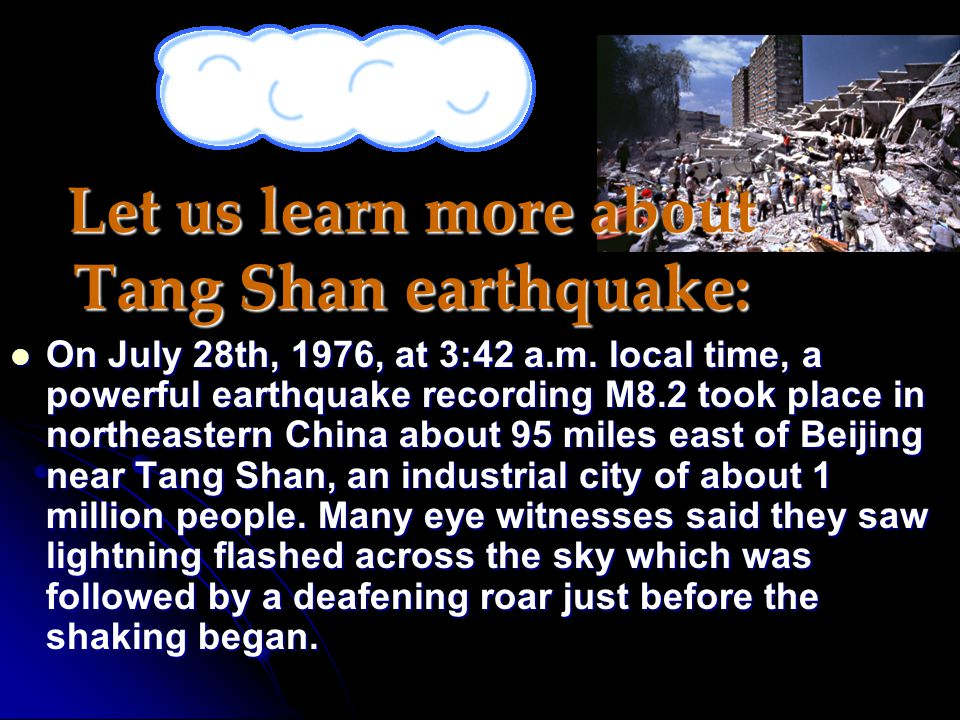Let us learn more about Tang Shan earthquake: