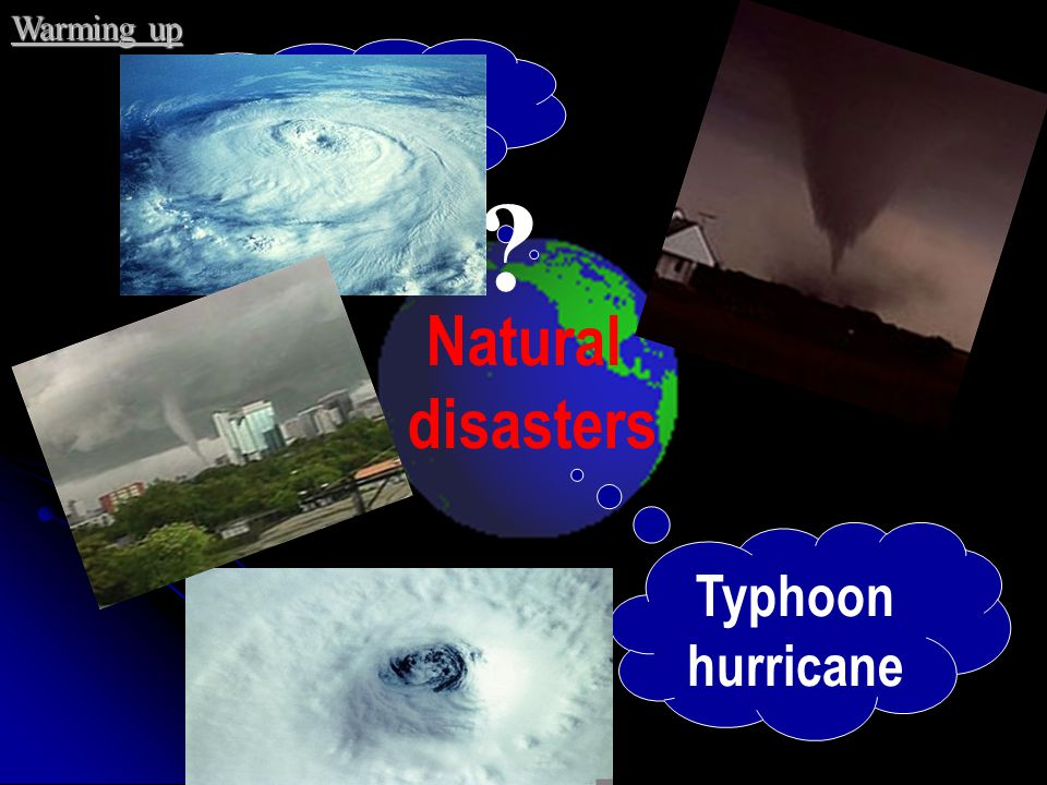 Warming up earthquake Natural disasters Typhoon hurricane