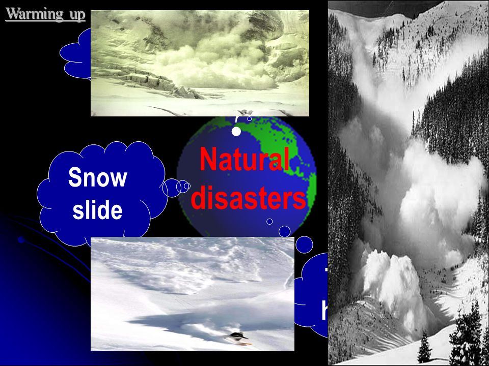 Warming up earthquake Natural disasters Snow slide Typhoon hurricane