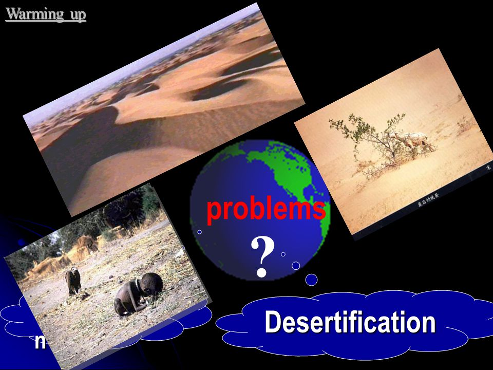 Warming up problems Deforestation Desertification