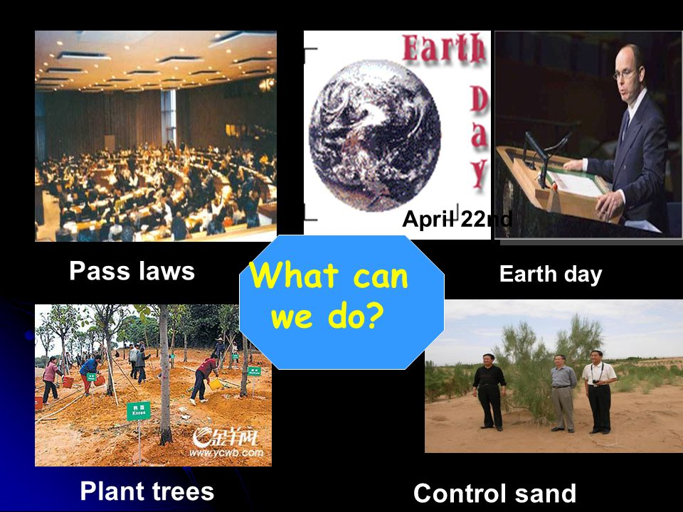 What can we do Pass laws Plant trees Control sand April 22nd
