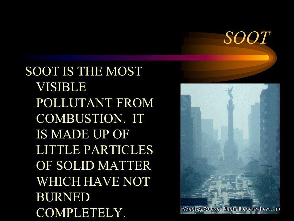 SOOT SOOT IS THE MOST VISIBLE POLLUTANT FROM COMBUSTION.