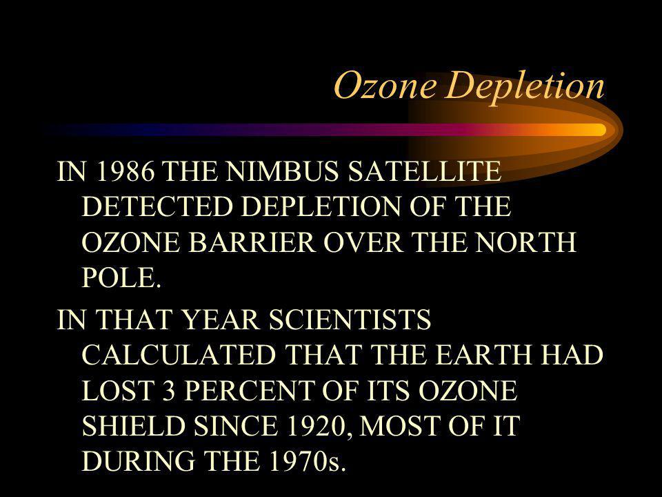 Ozone Depletion IN 1986 THE NIMBUS SATELLITE DETECTED DEPLETION OF THE OZONE BARRIER OVER THE NORTH POLE.