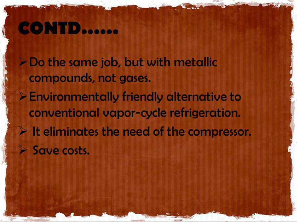 CONTD…… Do the same job, but with metallic compounds, not gases.