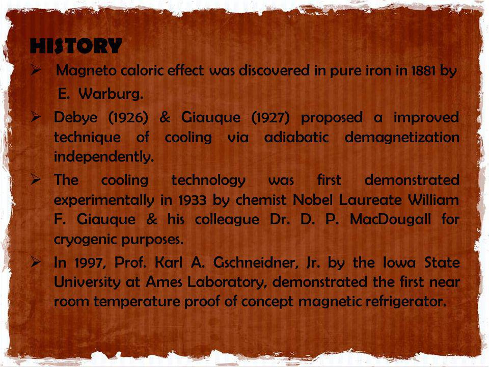 HISTORY Magneto caloric effect was discovered in pure iron in 1881 by