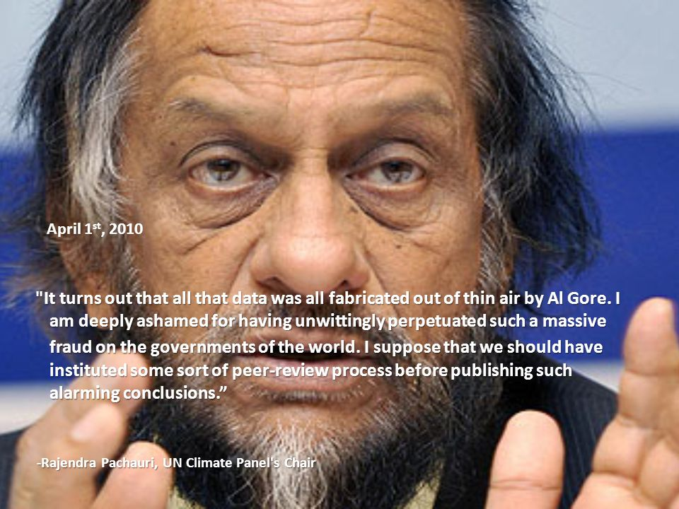 -Rajendra Pachauri, UN Climate Panel s Chair