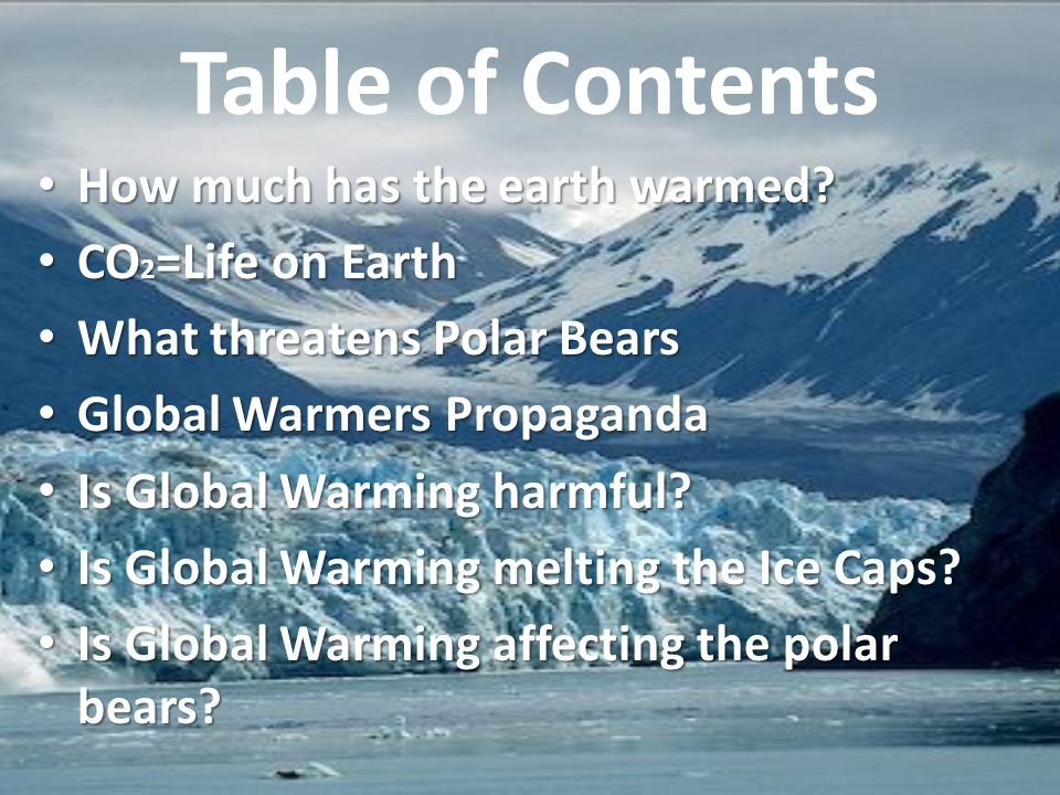 Table of Contents How much has the earth warmed CO2=Life on Earth