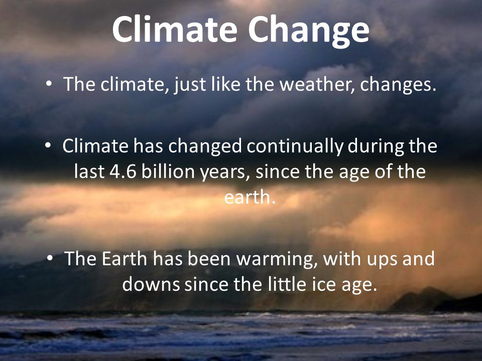 The climate, just like the weather, changes.