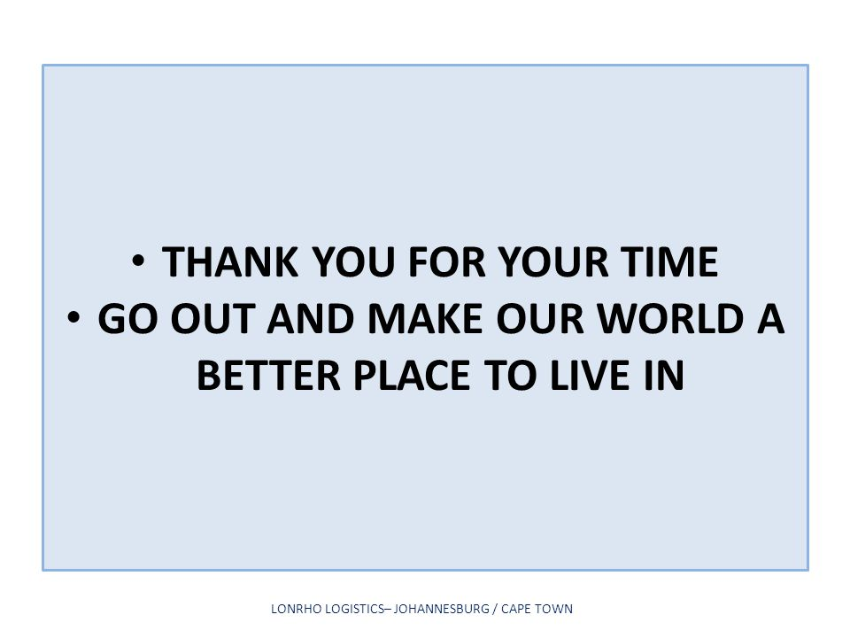 GO OUT AND MAKE OUR WORLD A BETTER PLACE TO LIVE IN