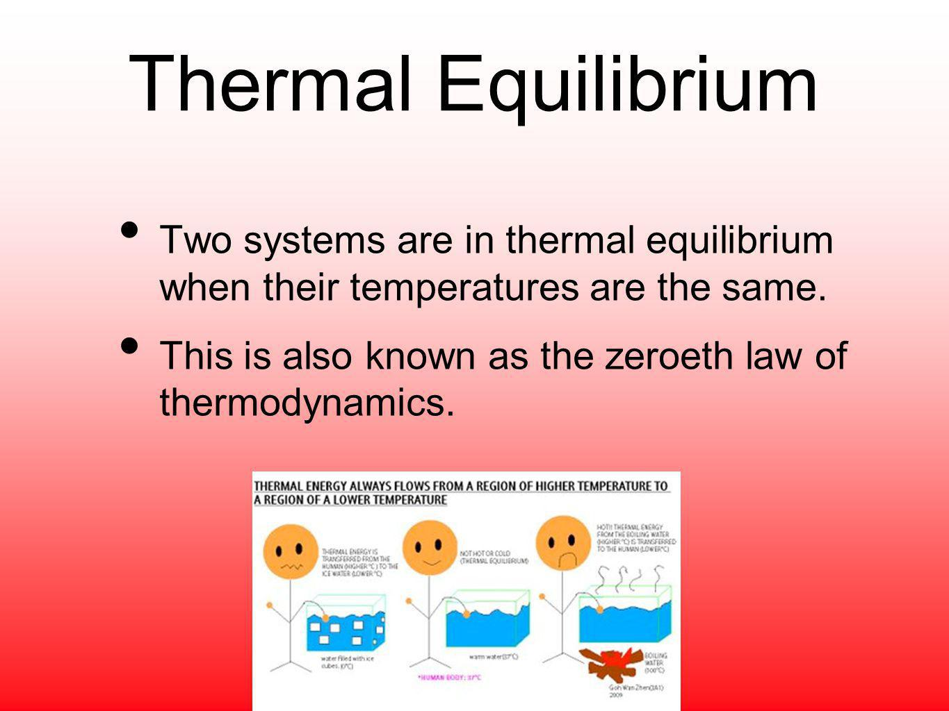 Thermal Equilibrium Two systems are in thermal equilibrium when their temperatures are the same.