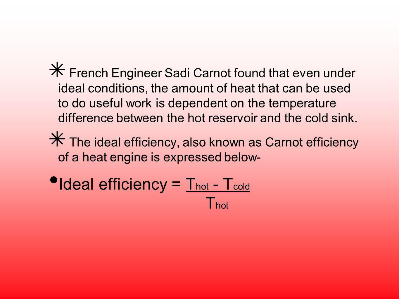 Ideal efficiency = Thot - Tcold Thot